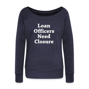 Loan Need Closure Wideneck - Women's Wideneck Sweatshirt