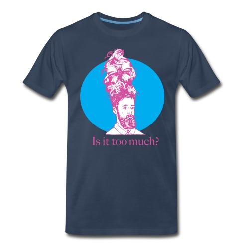 Is It Too Much? Tee - Men's Premium T-Shirt