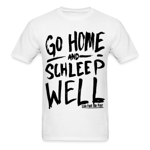 Go Home and Schleep Well - Men's T-Shirt