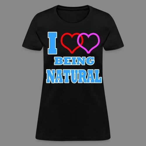 I Love Being Natural - Women's T-Shirt