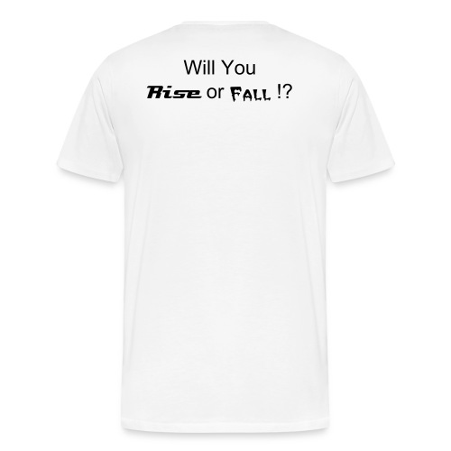 Will You Rise Or Fall Tee (Black lettering) - Men's Premium T-Shirt