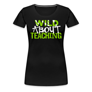 Wild About Teaching | Green Apple - Women's Premium T-Shirt