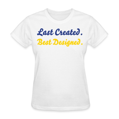 Last Created Best Designed Tee in white - Women's T-Shirt