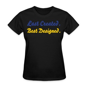 Last Created Best Designed Tee in black - Women's T-Shirt