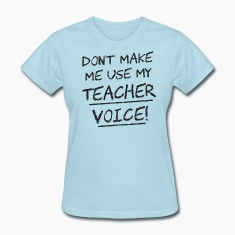 Don't Make Me Use My Teacher Voice Women's T-Shirts