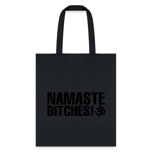 NAMASTE BITCHES! - Tote Bag