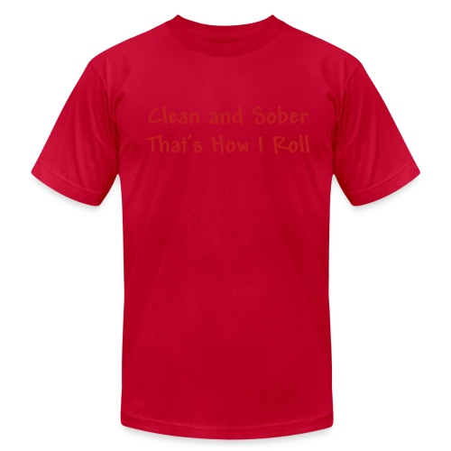 Clean and Sober Thats How I Roll - Men's  Jersey T-Shirt