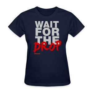 Wait For The Drop Women's T-shirt - Women's T-Shirt
