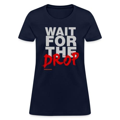 Wait For The Drop Women's T-shirt - Women's T-Shirt