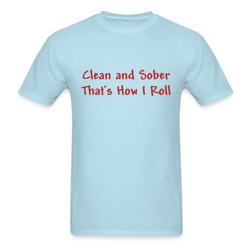 Clean and Sober Thats How I Roll - Men's T-Shirt