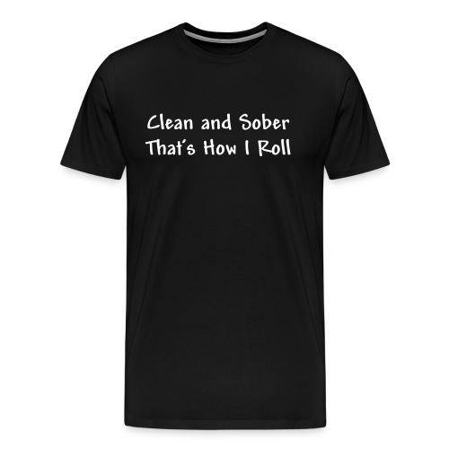 Clean and Sober Thats How I Roll - Men's Premium T-Shirt