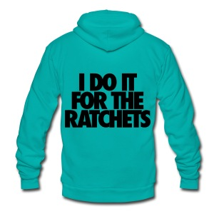 I Do It For The Ratchets Zip Hoodies & Jackets - Unisex Fleece Zip Hoodie by American Apparel