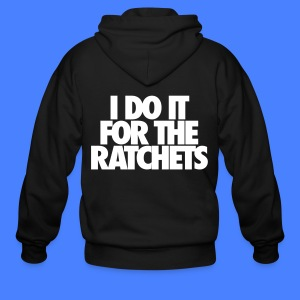 I Do It For The Ratchets Zip Hoodies & Jackets - Men's Zip Hoodie