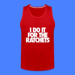 I Do It For The Ratchets Men - Men's Premium Tank