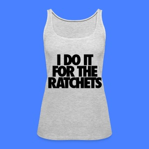 I Do It For The Ratchets Tanks - Women's Premium Tank Top