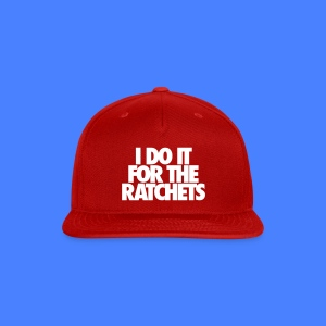 I Do It For The Ratchets Caps - Snap-back Baseball Cap