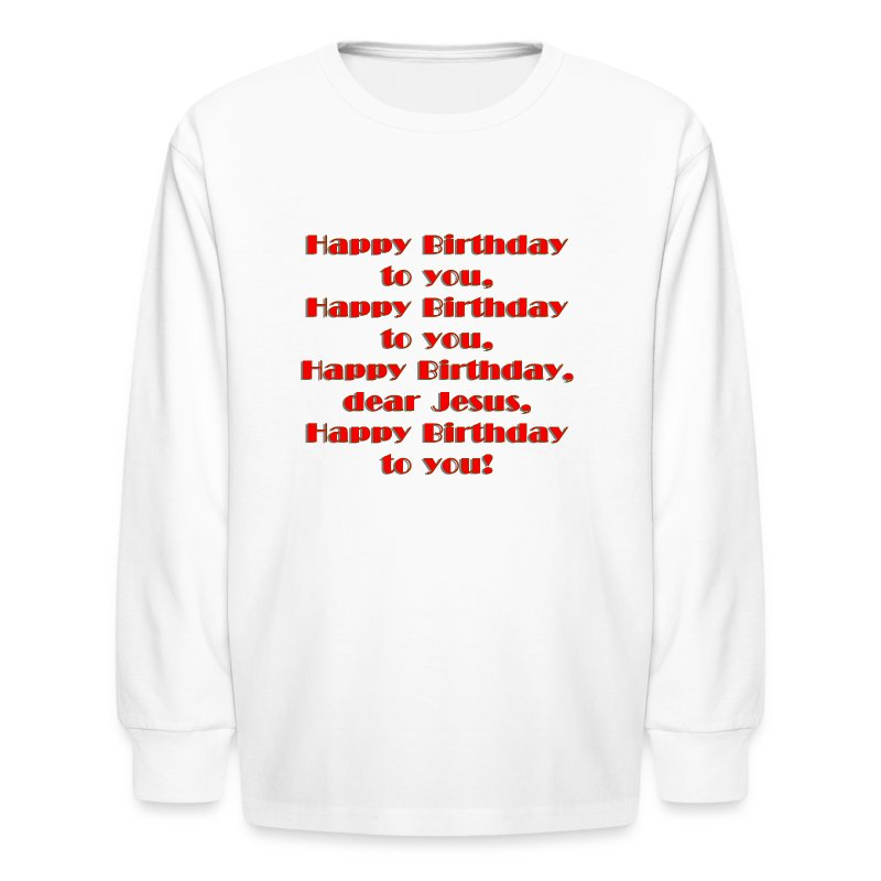 Happy Birthday Jesus Long Sleeve T-Shirt For Kids - Kids' Long Sleeve T-Shirt