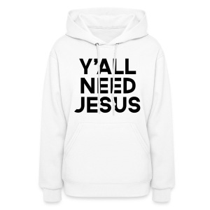 Y'all Need Jesus  Hoodies - Women's Hoodie