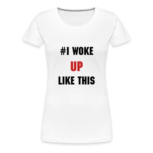 Women's Hashtag T-shirt 'I woke up like this' | ultimatehashtagtees - Women's Premium T-Shirt