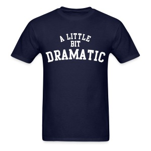 A Little Bit Dramatic - Men's T-Shirt