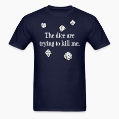 The Dice are Trying to Kill Me T-Shirts