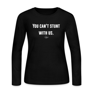 You Can't Stunt With Us - Women's Long Sleeve Jersey T-Shirt