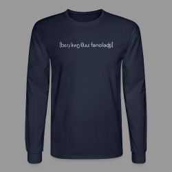 Better Living Through Phonology - Men's Long Sleeve T-Shirt