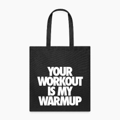 Your Workout Is My Warmup Bags & backpacks