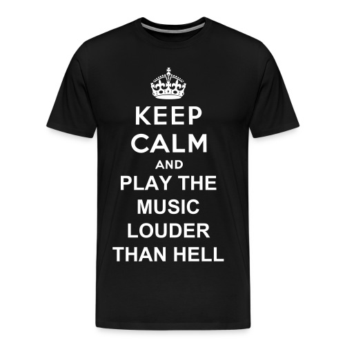 Keep Calm and Play the Music Louder Than Hell - Men's Premium T-Shirt