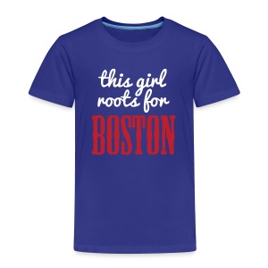 This Girl Roots For Boston - Toddler Premium T-Shirt