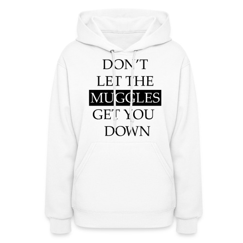 Don't Let The Muggles Get You Down - Women's Hoodie
