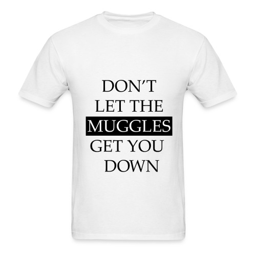 Don't Let The Muggles Get You Down - Men's T-Shirt