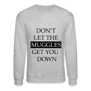 Don't Let The Muggles Get You Down - Crewneck Sweatshirt