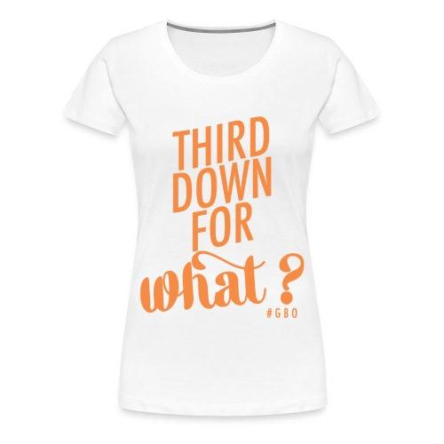 #GBO: Third Down for What?  - Women's Premium T-Shirt