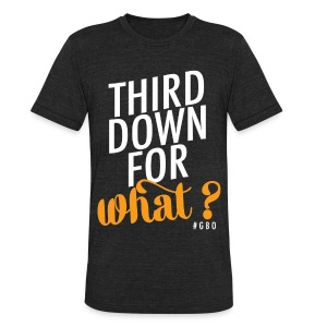 #GBO: Third Down For What Shirt - Unisex Tri-Blend T-Shirt by American Apparel
