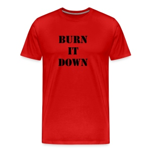 BURN IT DOWN - Men's Premium T-Shirt