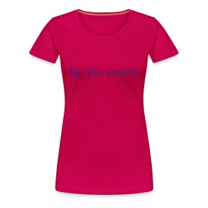 Flip The Switch - Women's - Women's Premium T-Shirt