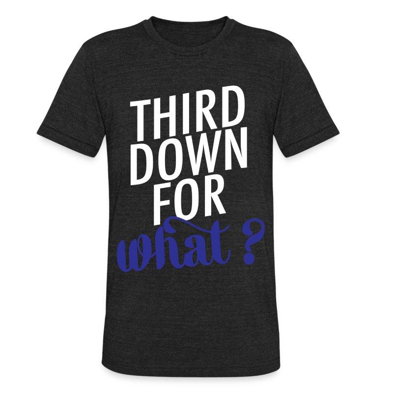 Blue: Third Down for What? - Unisex Tri-Blend T-Shirt