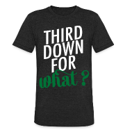 T-Shirts ~ Unisex Tri-Blend T-Shirt ~ Green: Third Down for What?