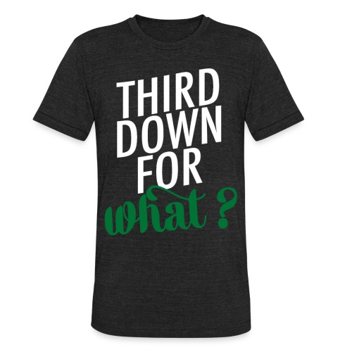Green: Third Down for What? - Unisex Tri-Blend T-Shirt by American Apparel