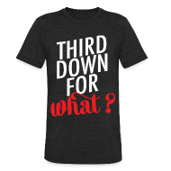 T-Shirts ~ Unisex Tri-Blend T-Shirt ~ Red: Third Down for What?