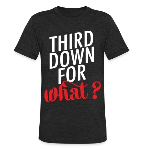 Red: Third Down for What? - Unisex Tri-Blend T-Shirt by American Apparel