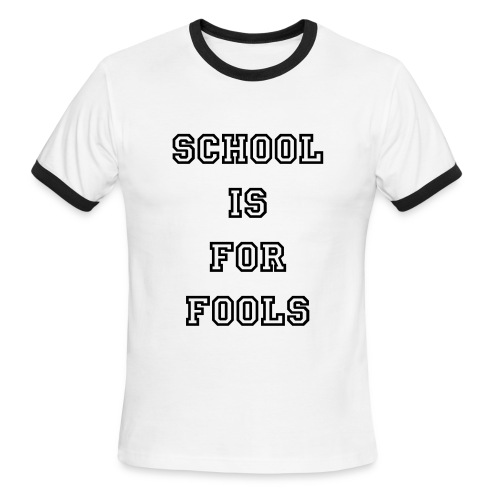 School is for Fools men's t-shirt - Men's Ringer T-Shirt