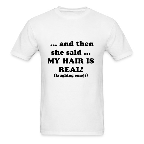 My hair is real - Men's T-Shirt