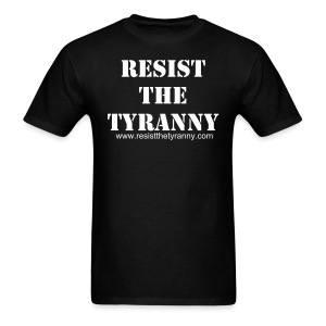 Resist The Tyranny - Men's T-Shirt
