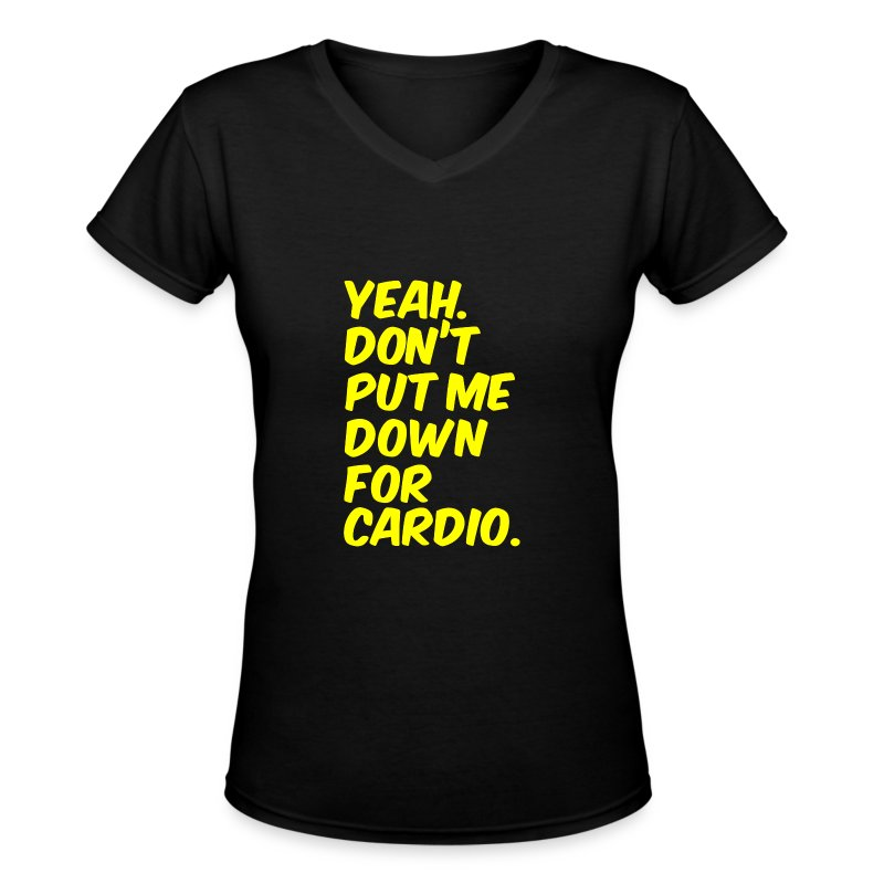 Yeah dont put me down for cardio - Women's V-Neck T-Shirt