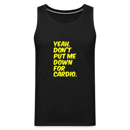Yeah dont put me down for cardio - Men's Premium Tank