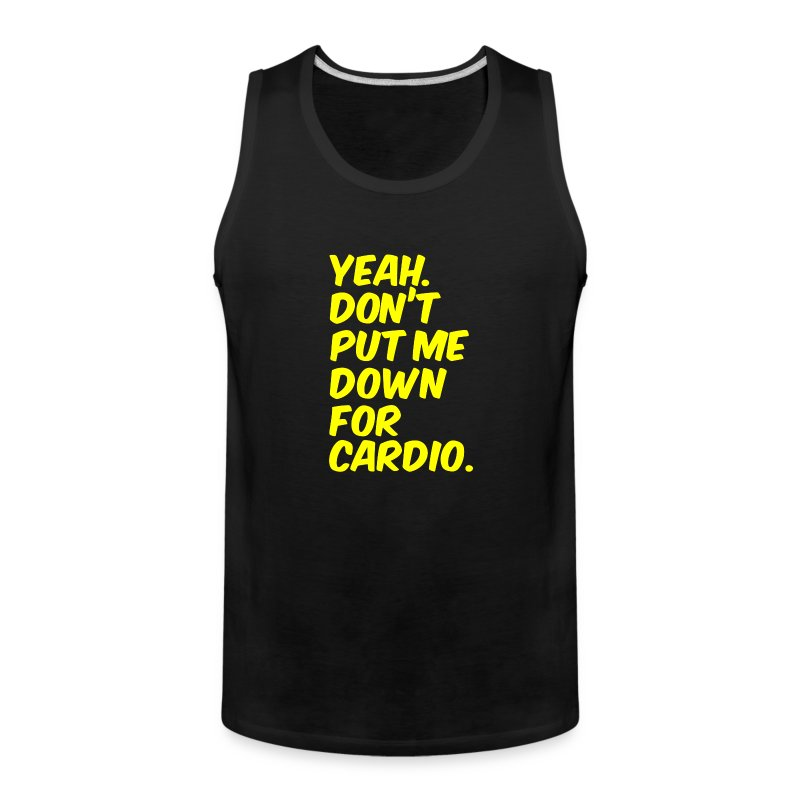 Yeah dont put me down for cardio - Men's Premium Tank