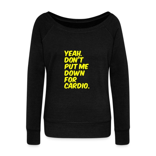 Yeah dont put me down for cardio - Women's Wideneck Sweatshirt