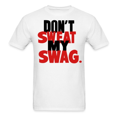 DON'T SWEAT MY SWAG graphic T-shirt - Men's T-Shirt